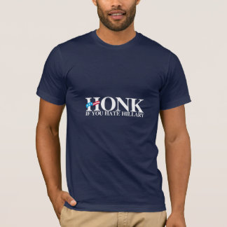 Honk if you hate Hillary - Anti Hillary T-Shirt