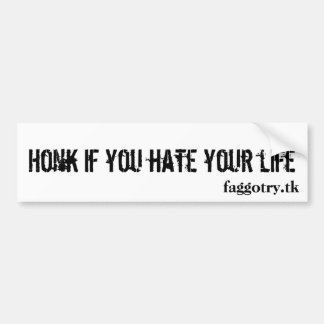 Honk if you hate your life, faggotry.tk car bumper sticker