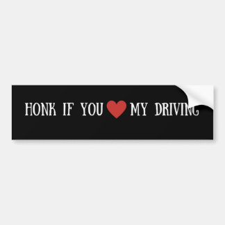 Honk if you heart my driving bumper sticker