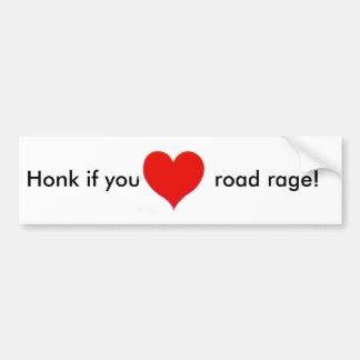 Honk if you heart road rage! bumper sticker