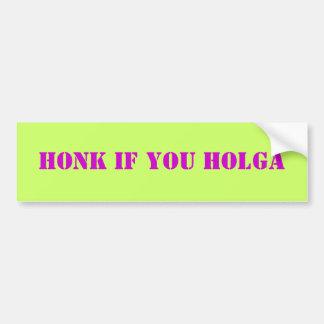 Honk if you Holga Car Bumper Sticker