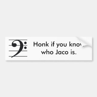 Honk if you know who Jaco is. Bumper Sticker