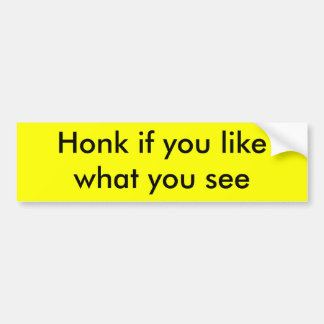 honk if you like what you see, Honk... Bumper Sticker
