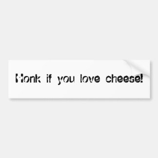 Honk if you love cheese! bumper stickers