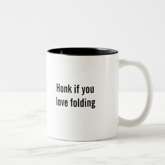 """Honk if you love folding"" coffee mug"