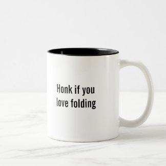 """Honk if you love folding"" coffee mug"