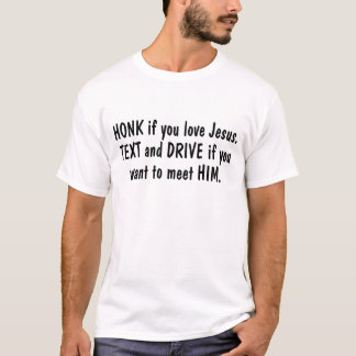 Honk If You Love Jesus Text and Drive If You Want T-Shirt