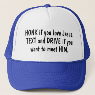 Honk If You Love Jesus Text and Drive If You Want Trucker Hat