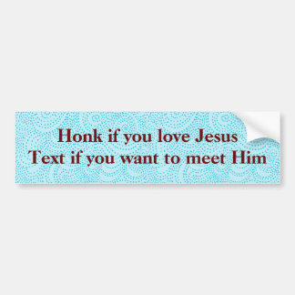 Honk if you love Jesus Text if you want to meet... Bumper Sticker