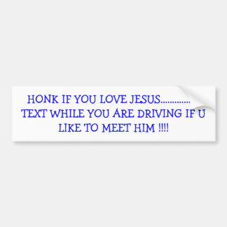 HONK IF YOU LOVE JESUS.................TEXT WHI... BUMPER STICKERS