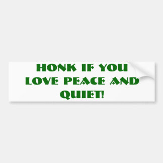 HONK IF YOU LOVE PEACE AND QUIET! CAR BUMPER STICKER