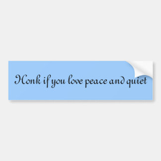 Honk if you love peace and quiet bumper sticker