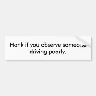 Honk if you observe someone driving poorly. bumper sticker