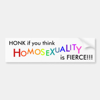 HONK if you think homosexuality is FIERCE!!! Bumper Sticker