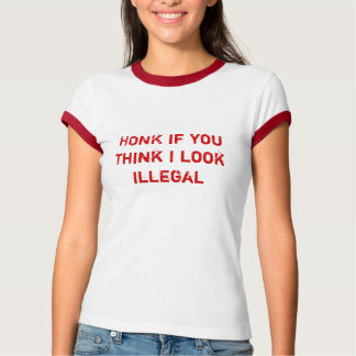 HONK if you think I look illegal T-Shirt