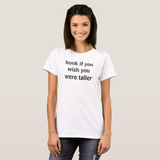 honk if you wish you were taller T-Shirt