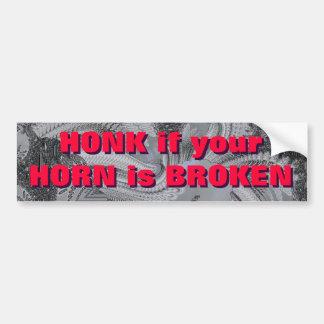 HONK if your HORN is BROKEN Bumper Stickers