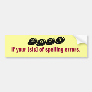 Honk if your [sic] of spelling errors. car bumper sticker