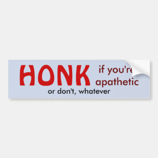 Honk if You're Apathetic Bumper Stickers