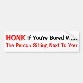 HONK If You're Bored With Bumper Sticker