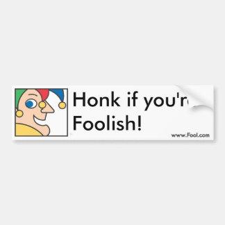 Honk if You're Foolish Bumper Sticker