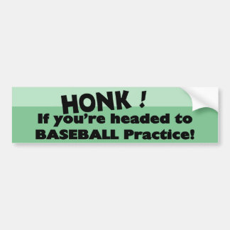 Honk if you're headed to Baseball practice Car Bumper Sticker