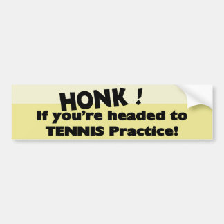 Honk if you're headed to Tennis practice Bumper Stickers