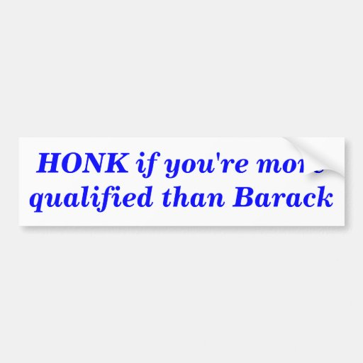 HONK if you're more qualified than Barack Bumper Stickers