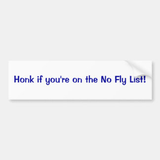 Honk if you're on the no fly list bumper sticker car bumper sticker
