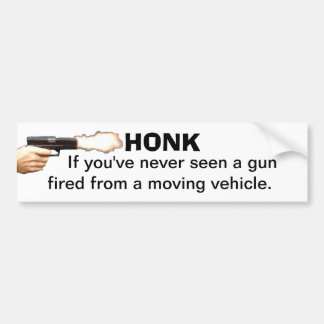 HONK if youve never seen a gun fired from a moving Car Bumper Sticker