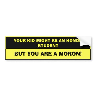 Funny Bumper Stickerstudent on Student Moron Insults Jokes Humor Funny ...