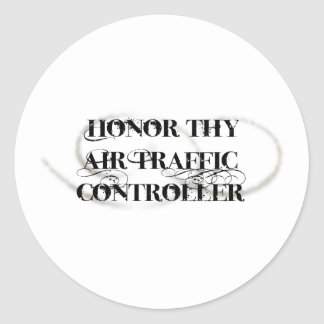 Honor Thy Air Traffic Controller Classic Round Sticker