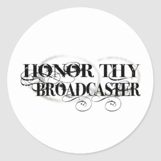 Honor Thy Broadcaster Classic Round Sticker