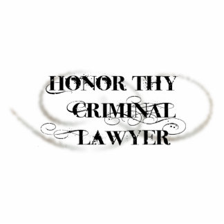 Honor Thy Criminal Lawyer Cut Out