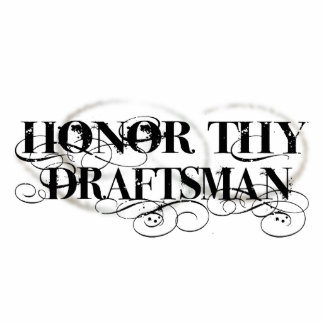 Honor Thy Draftsman Cut Out