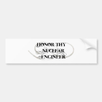Honor Thy Nuclear Engineer Bumper Stickers