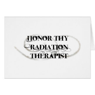 Honor Thy Radiation Therapist Card