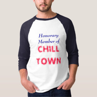 Honorary Member of, CHILL TOWN T-Shirt