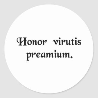 Honour is the reward of virtue. classic round sticker