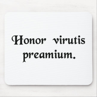 Honour is the reward of virtue. mousepads