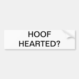 HOOF HEARTED? BUMPER STICKER