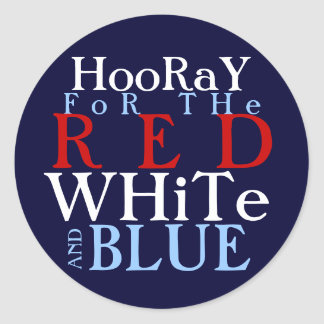 Hooray for the Red White and Blue Classic Round Sticker