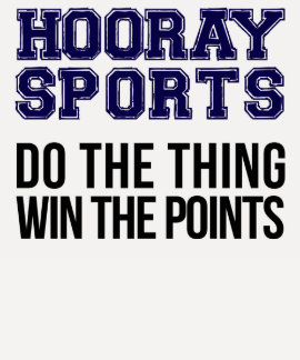 Hooray Sports Do The Thing Win The Points - Blue Shirt
