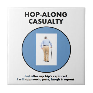 Hop-Along Casualty - Until Hip Replaced Ceramic Tile