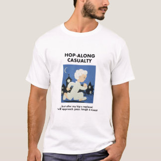 Hop-Along Casualty - Until Hip Replaced T-Shirt
