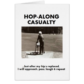 Hop-Along Casualty - Wait till my Hip Replacement Card