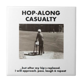 Hop-Along Casualty - Wait till my Hip Replacement Ceramic Tile