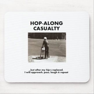 Hop-Along Casualty - Wait till my Hip Replacement Mouse Pad