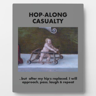 Hop-along Casualty - wait till my Hip Replacement Plaque