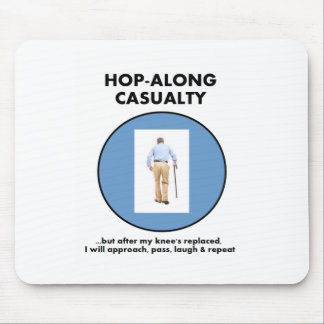 Hop-along Casualty - wait till my Knee Replacement Mouse Pad